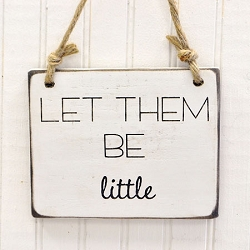 Rustic Wooden Sign - Let Them Be Little